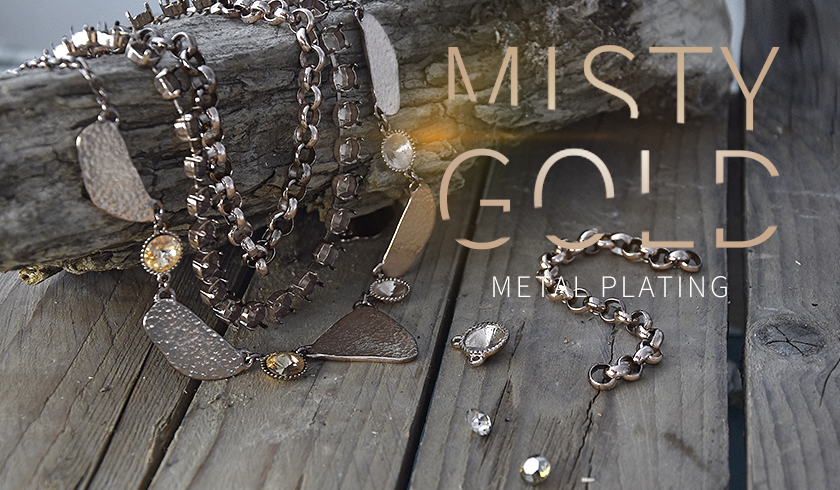 The new MISTY GOLD metal plating