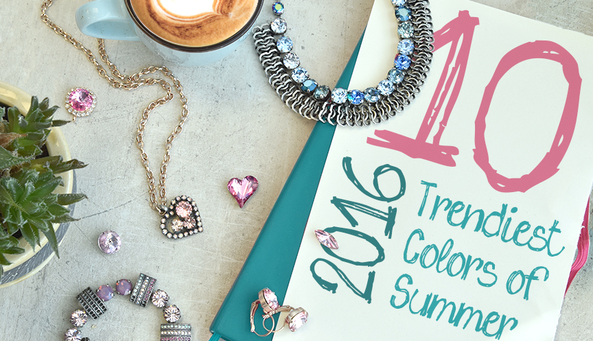 10 Trendiest Colors for Designing Your Spring/Summer 2016 Jewelry Collection!