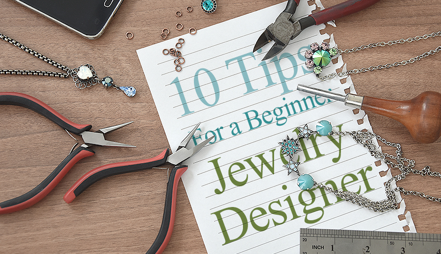 10 Helpful Tips for a Beginner Jewelry Designer