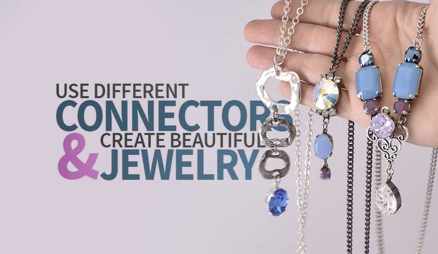 Use Different connectors and create beautiful jewelry